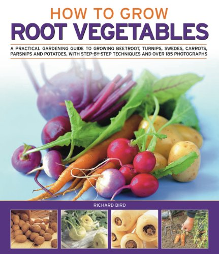 How to Grow Root Vegetables: A Practical Gardening Guide to Growing Beets, Turnips, Rutabagas, Carrots, Parsnips and Potatoes, with Step-By-Step Te 9781844768301