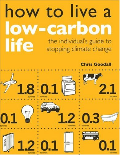How to Live a Low-Carbon Life: The Individual's Guide to Stopping Climate Change 9781844074266