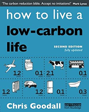 How to Live a Low-Carbon Life: The Individual's Guide to Tackling Climate Change 9781844079100