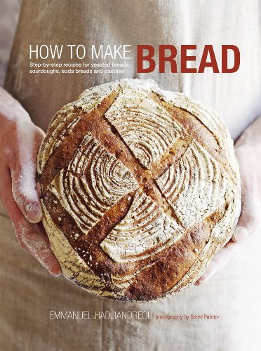 How to Make Bread: Step-By-Step Recipes for Yeasted Breads, Sourdoughs, Soda Breads and Pastries 9781849751407