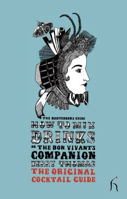 How to Mix Drinks or the Bon Vivant's Companion: The Original Cocktail Guide 9781843911982