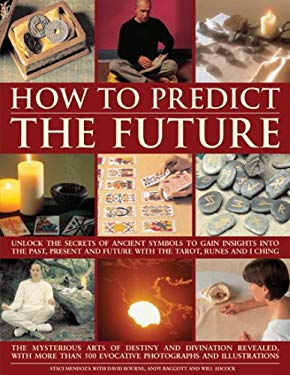 How to Predict the Future: Unlock the Secrets of Ancient Symbols to Gain Insights Into the Past, Present and Future with the Tarot, Runes and I C 9781844765874