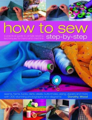 How to Sew Step-By-Step: A Practical Guide to Simple Sewing Techniques for Hand and Machine 9781844764785