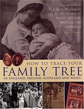How to Trace Your Family Tree in England, Ireland, Scotland and Wales: The Complete Practical Handbook for All Detectives of Family History 9781844762880