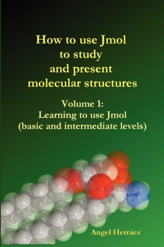 How to Use Jmol to Study and Present Molecular Structures (Vol. 1)