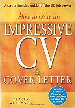 How to Write an Impressive CV & Cover Letter: Includes a CD with CV and Cover Letter Templates Plus Real-Life Examples 9781845283650