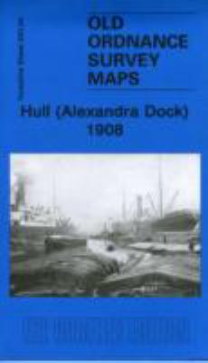 Hull (Alexandra Dock) 1908: Yorkshire Sheet 240.04 9781841519838