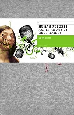 Human Futures: Art in the Age of Uncertainty 9781846311819