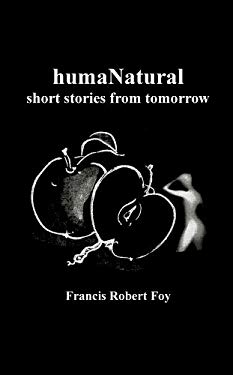 Humanatural: Short Stories from Tomorrow 9781846851797
