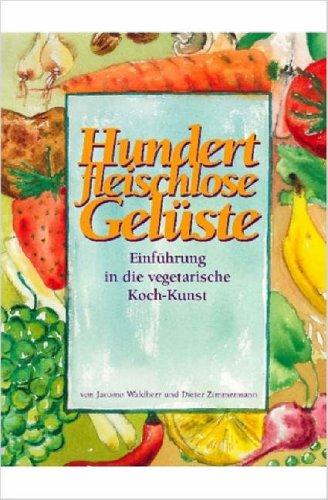 Hundert Fleischlose Gelste Einfhrung in Die Vegetarische Koch-Kunst 9781847531537
