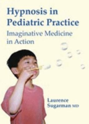 Hypnosis in Pediatric Practice: Imaginative Medicine in Action [With 32 Page Learning Guide] 9781845900366