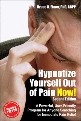 Hypnotize Yourself Out of Pain Now!: A Powerful User-Friendly Program for Anyone Searching for Immediate Pain Relief [With CD] 9781845900878