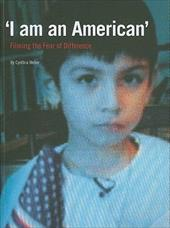 I Am an American: Filming the Fear of Difference 11322399