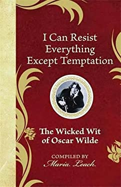 I Can Resist Everything Except Temptation: The Wicked Wit of Oscar Wilde 9781843175193