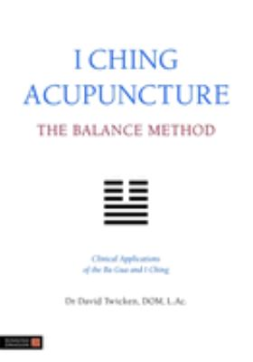 I Ching Acupuncture - The Balance Method: Clinical Applications of the Ba Gua and I Ching 9781848190740