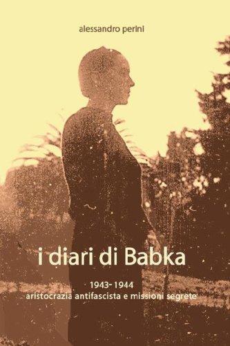 I Diari Di Babka 1943-1944 Aristocrazia Antifascista E Missioni Segrete 9781847533968