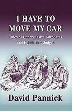 I Have to Move My Car: Tales of Unpersuasive Advocates and Injudicious Judges 9781841138169