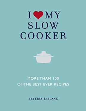 I Love My Slow Cooker: More Than 100 of the Best Ever Recipes 9781848990401