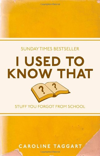 I Used to Know That: Stuff You Forgot from School 9781843176558