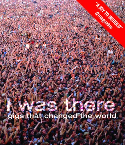 I Was There: Gigs That Changed the World 9781844035120