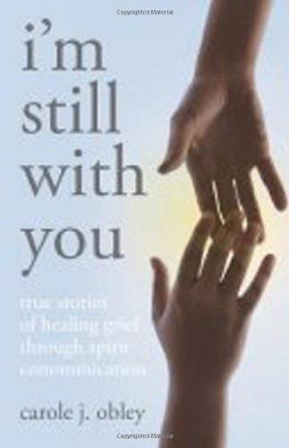 I'm Still with You: True Stories of Healing Grief Through Spirit Communication 9781846941078