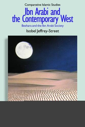 Ibn 'Arabi and the Contemporary West: Beshara and the Ibn 'Arabi Society 9781845536718