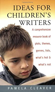 Ideas for Children's Writers: A Comprehensive Resource Book of Plots, Themes, Genres, Lists, What's Hot & What's Not 9781845280666
