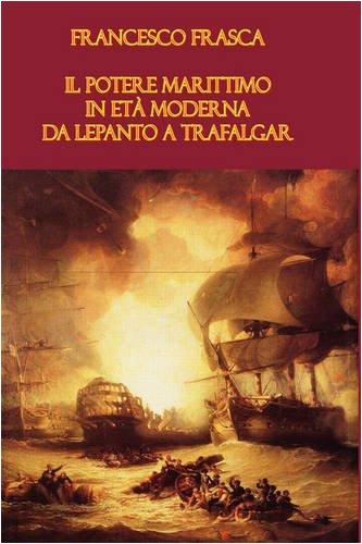 Il Potere Marittimo in Et Moderna. Da Lepanto a Trafalgar 9781847995506