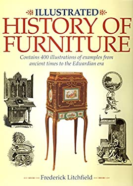 Illustrated History of Furniture: Contains 400 Illustrations of Examples from Ancient Times to the Edwardian Era 9781848378032