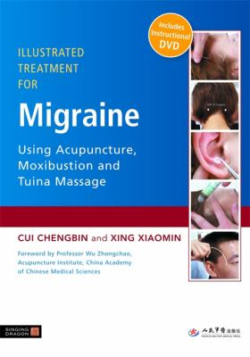Illustrated Treatment for Migraine Using Acupuncture, Moxibustion and Tuina Massage [With DVD] 9781848190610