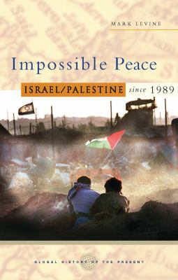Impossible Peace: Israel/Palestine Since 1989 9781842777695