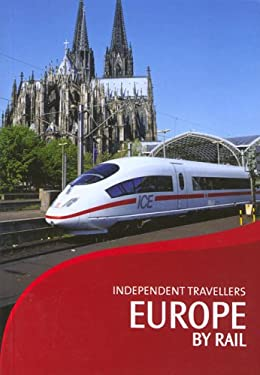 Independent Travellers Europe by Rail: The Inter-Railer's and Eurailer's Guide 9781841574950