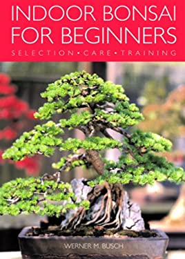 Indoor Bonsai for Beginners: Selection - Care - Training 9781844033508