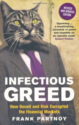 Infectious Greed: How Deceit and Risk Corrupted the Financial Markets 9781846682933