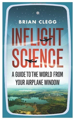 Inflight Science: A Guide to the World from Your Airplane Window 9781848312418
