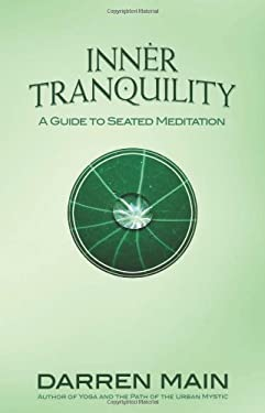 Inner Tranquility: A Guide to Seated Meditation 9781844095032