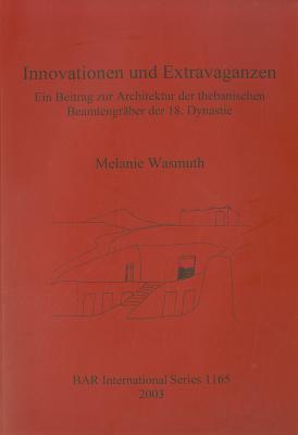 Innovationen Und Extravaganzen: Ein Beitrag Zur Architektur Der Thebanischen Beamtengraber Der 18. Dynastie 9781841715339
