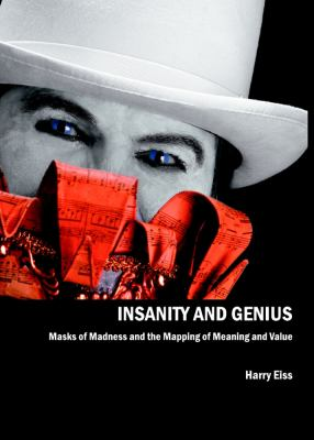 Insanity and Genius: Masks of Madness and the Mapping of Meaning and Value 9781847186119