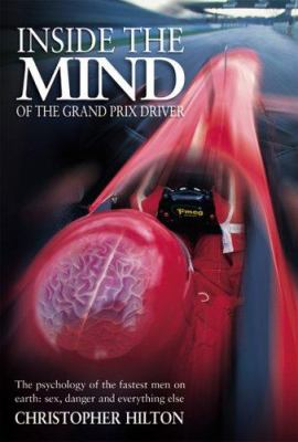 Inside the Mind of the Grand Prix Driver: The Psychology of the Fastest Men on Earth: Sex, Danger and Everything Else 9781844250172