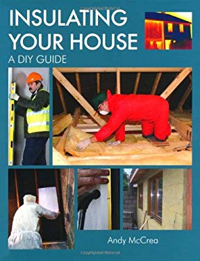 Insulating Your House: A DIY Guide 9781847972668