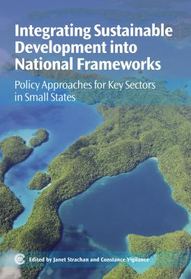 Integrating Sustainable Development Into National Frameworks: Policy Approaches for Key Sectors in Small States 9781849290340