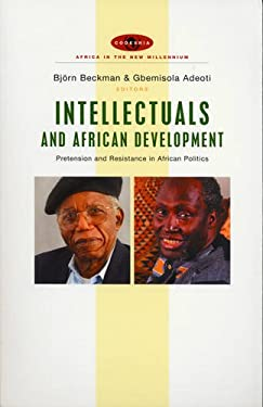 Intellectuals and African Development: Pretension and Resistance in African Politics 9781842777657