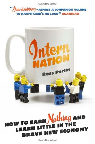 Intern Nation: How to Earn Nothing and Learn Little in the Brave New Economy 9781844678839
