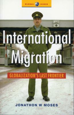 International Migration: Globalization's Last Frontier 9781842776599
