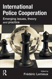 International Police Cooperation: Emerging Issues, Theory and Practice