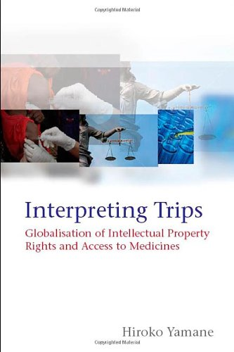 Interpreting Trips: Globalisation of Intellectual Property Rights and Access to Medicines 9781841139531