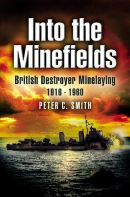 Into the Minefields: British Destroyer Minelaying 1916-1960 9781844152711