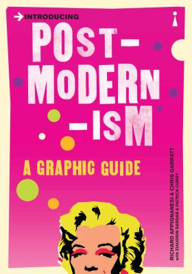 Introducing Postmodernism: A Graphic Guide to Cutting-Edge Thinking 9781840468496