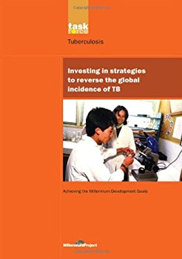 Un Millennium Development Library: Investing in Strategies to Reverse the Global Incidence of Tb 9781844072231