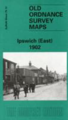 Ipswich (East) 1902: Suffolk Sheet 75.12 9781841510163